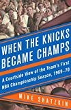 img - for When the Knicks Became Champs: A Courtside View of the Team's First NBA Championship Season, 1969 70 book / textbook / text book