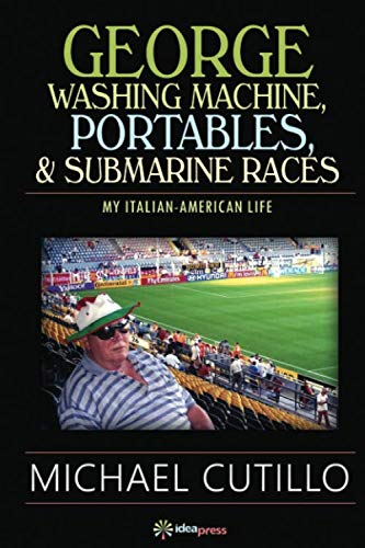 George Washing Machine, Portables & Submarine Races: My Italian-American Life