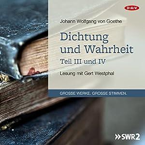 Dichtung und Wahrheit - Teil III und IV Hörbuch