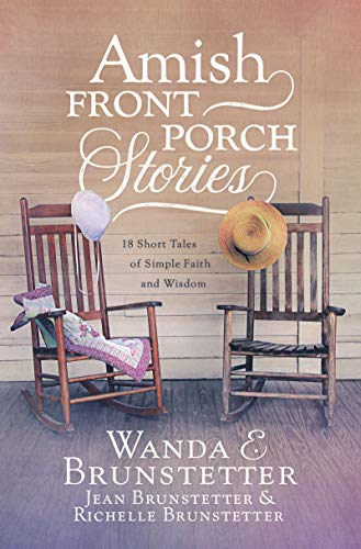 Amish Front Porch Stories: 18 Short Tales of Simple Faith and Wisdom by [Brunstetter, Wanda E., Brunstetter, Jean, Brunstetter, Richelle]