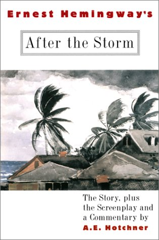 Ernest Hemingway's After the Storm: The Story plus the Screenplay and a Commentary