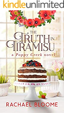 The Truth in Tiramisu: A Second Chance, Small-Town Romance (A Poppy Creek Novel Book 2)