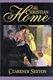 The Christian Home, Clarence Sexton, 1589810643