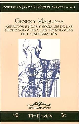 Genes y máquinas: Aspectos éticos y sociales de las ...