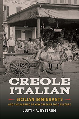 Creole Italian: Sicilian Immigrants and the Shaping of New Orleans Food Culture (Southern Foodways Alliance Studies in Culture, People, and Place Ser.) by Justin Nystrom