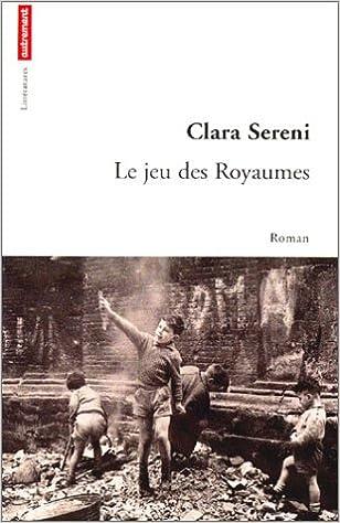 Livres gratuits pour les nuls télécharger Le Jeu des royaumes PDF by Clara Sereni