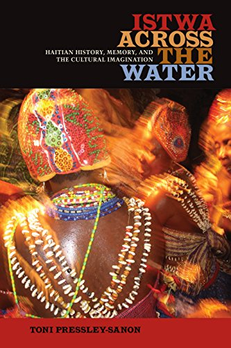 Istwa across the Water: Haitian History, Memory, and the Cultural Imagination​