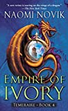 Empire of Ivory: A Novel of Temeraire