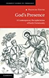 God's Presence: A Contemporary Recapitulation of Early Christianity (Current Issues in Theology), Frances Young, 1107642787