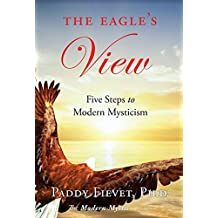 The Eagle's View: Five Steps to Modern Mysticism (The Modern Mystic Series )