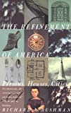 The Refinement of America: Persons, Houses, Cities, Richard Lyman Bushman, 0679744142