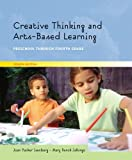 Creative Thinking and Arts-Based Learning: Preschool Through Fourth Grade (4th Edition)