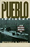 The Pueblo Incident: A Spy Ship and the Failure of American Foreign Policy
