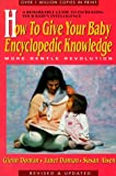 How to Give Your Baby Encyclopedic Knowledge, Glenn Doman and Janet Doman, 0895296020