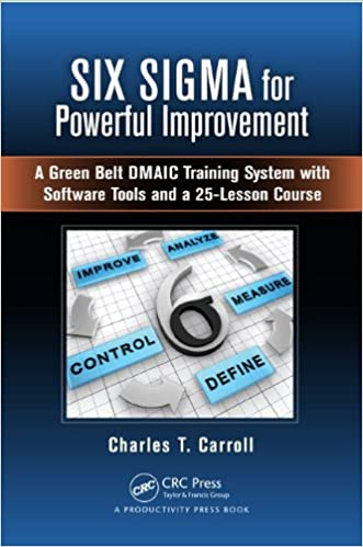 Six sigma for powerful improvement a green belt dmaic training six sigma for powerful improvement a green belt dmaic training system with software tools and a 25 lesson course charles t carroll ebook amazon sciox Images