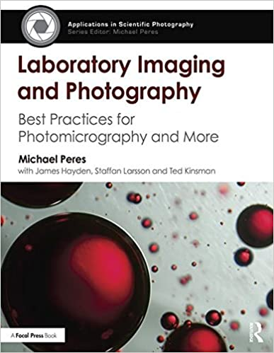 Laboratory Imaging & Photography: Best Practices for Photomicrography & More (Applications in Scientific Photography)