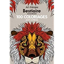 Art therapie Bestiaire extraordinaire: 100 coloriages anti - stress (French Edition) by Collectif (2014) Paperback