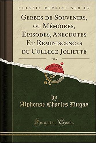 Gerbes De Souvenirs Ou Mmoires Episodes Anecdotes Et Rminiscences Du College Joliette Vol 2 Classic Reprint French Edition Paperback