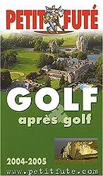 Guide Petit Futé : Golf et après golf 2004-2005