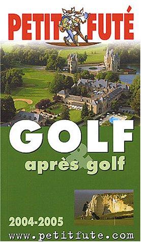 Guide Petit Futé : Golf et après golf 2004-2005 ()