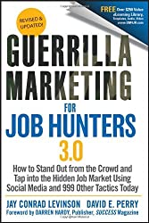 Guerrilla Marketing for Job Hunters 30- How to Stand Out from the Crowd & Tap Into the Hidden Job Market using Social Media & 999 other Tactics Today (11) by Levinson, Jay Conrad - Perry, David E [Paperback (2011)]