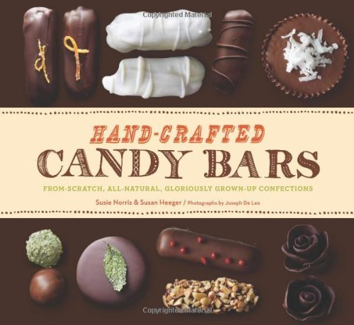 Hand-Crafted Candy Bars: From-Scratch, All-Natural, Gloriously Grown-Up Confections by Heeger, Susan, Norris, Susie (2013) Hardcover