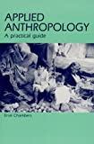 Applied Anthropology : A Practical Guide, Chambers, Erve, 0881334499