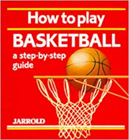 How to Play Basketball: A Step-By-Step Guide (Jarrold Sports): Liz ...