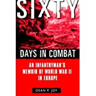 Sixty Days in Combat: An Infantryman's Memoir of World War II in Europe