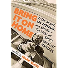 Bring It On Home: Peter Grant, Led Zeppelin, and Beyond--The Story of Rock's Greatest Manager