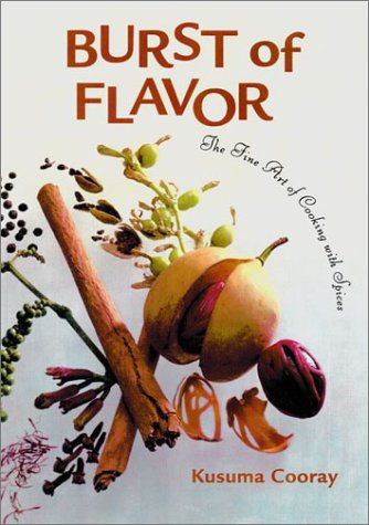 Burst of Flavor: The Fine Art of Cooking With Spices (Latitude 20 Books) by Kusuma Cooray