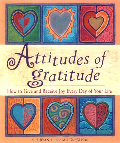 Read Online Attitudes of Gratitude: How to Give and Receive Joy Every Day of Your Life pdf