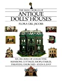 img - for The Small World of Antique Dolls' Houses: Six Decades of Collecting Mansions, Cottages, Shops, Stables, Theaters, Churches- -Even a Zoo! book / textbook / text book