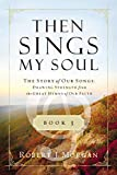 Then Sings My Soul Book 3: The Story of Our Songs: Drawing Strength from the Great Hymns of Our Faith (Then Sings My…