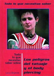 Los Peligros del Tatuaje y el Body Piercing (Todo Lo Que Necesitas Saber) (