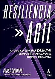 Resiliencia Agil: Aprenda As Práticas Ágeis (SCRUM) para transformar seus projetos pessoais e profissionais