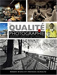 La qualité en photographie. Comment obtenir une qualité professionnelle en 12 étapes