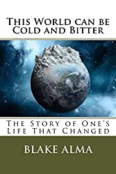 This World can be Cold and Bitter: The Story of One's Life that Changed
