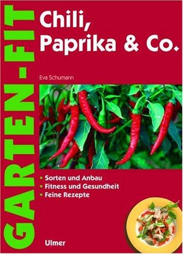 Chili, Paprika & Co.: Sorten und Anbau - Fitness und Gesundheit - Feine Rezepte