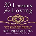 30 Lessons for Loving: Advice from the Wisest Americans on Love, Relationships, and Marriage Audiobook by Karl Pillemer Ph.D. Narrated by Sean Pratt