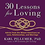 30 Lessons for Loving: Advice from the Wisest Americans on Love, Relationships, and Marriage | Karl Pillemer Ph.D.