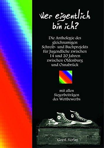 Wer eigentlich bin ich?: Die Anthologie des gleichnamigen Schreib- und Buchprojekts für Jugendliche aus dem Oldenburger Land