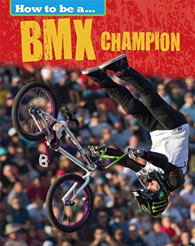 How To Be a Champion: BMX Champion by Franklin Watts