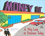 Money Inc.: A Wry Look at Business Today