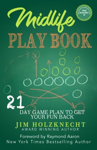 Midlife Play Book: 21 Day Game Plan To Get Your Fun Back!