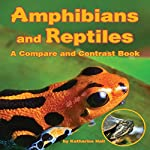 Amphibians and Reptiles: A Compare and Contrast Book | Katharine Hall