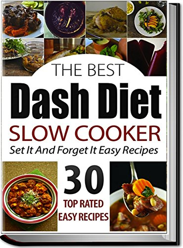 Dash Diet: Dash Diet Slow Cooker Recipes: 15 Minute Set And Forget It Healthy Slow Cooker Recipes (dash diet cookbook, dash diet recipes, dash diet, slow ... slow cooker recipes, low sodium cookbook) by Ruth Fergsuon RD