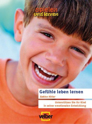 Gefühle leben lernen: So unterstützen Sie Ihr Kind in seiner emotionalen Entwicklung