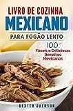 Livro de Cozinha Mexicano Para Fogão Lento: 100 Fáceis e Deliciosas Receitas Mexicanas (Mexican Slow Cooker Cookbook em Português/Portuguese) (Portuguese Edition)
