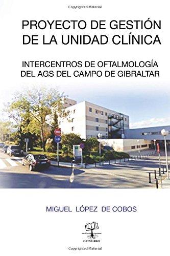 Proyecto Gestion de la Unidad de Gestión Clínica Intercentros de Oftalmología del AGS: del Campo de Gibraltar (Spanish Edition) pdf epub